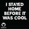 Stayed Home Shirts Design