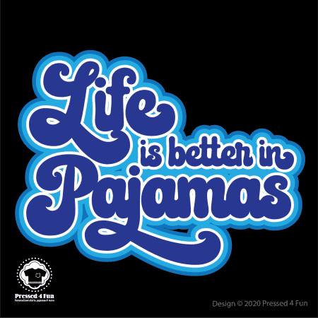 Life is Better in Pajamas Shirts Design