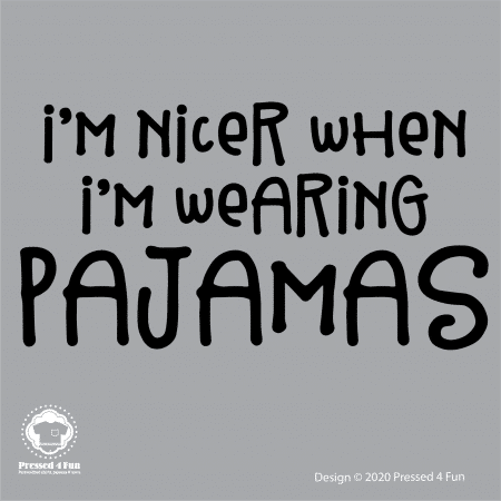I'm Nicer In Pajamas Shirts Design