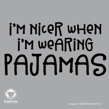 I'm Nicer In Pajamas Shirts Design