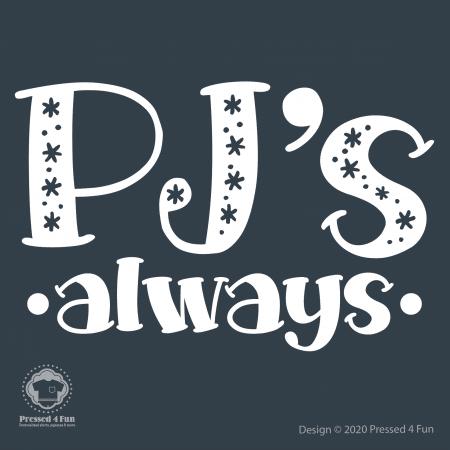 PJs Always Shirts Design