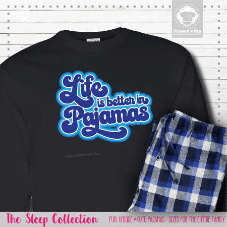 Life Is Better In Pajamas Long Sleeve